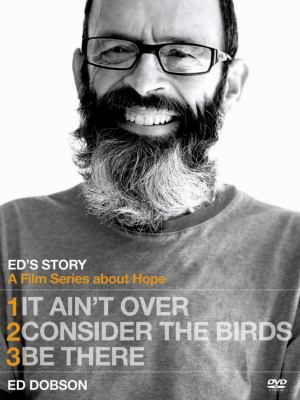 Ed's Story: It Ain't Over, Consider the Birds, & Be There
