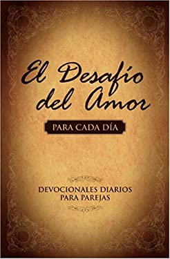 El Desafio del Amor Para Cada Dia: Un Ano de Devocionales Para Parejas = The Challenge of Love for Each Day 9781433669286