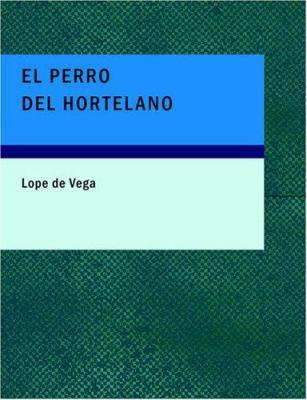 El Perro del Hortelano 9781434657541