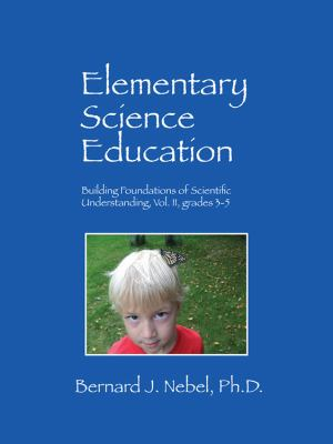 Elementary Science Education: Building Foundations of Scientific Understanding, Vol. II, Grades 3-5 9781432762360
