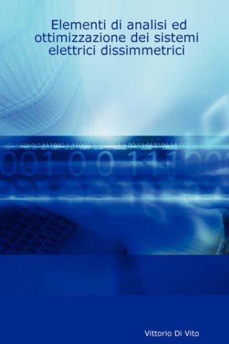 Elementi Di Analisi Ed Ottimizzazione Dei Sistemi Elettrici Dissimmetrici 9781430325376