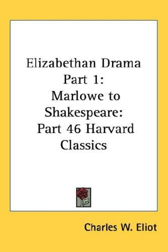 Elizabethan Drama Part 1: Marlowe to Shakespeare: Part 46 Harvard Classics 9781432620592
