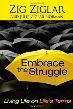 Embrace the Struggle: Living Life on Life's Terms 9781439142196