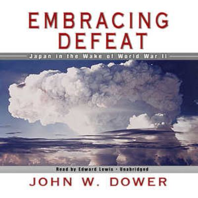 Embracing Defeat: Japan in the Wake of World War II 9781433245671