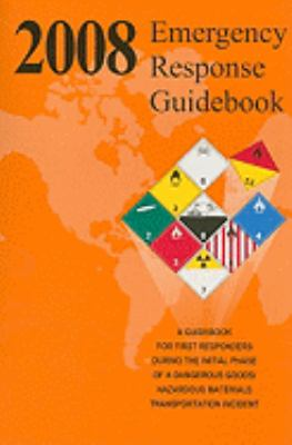 Emergency Response Guidebook: A Guidebook for the First Responders During the Initial Phase of a Dangerous Goods/Hazardous Materials Transportation 9781437906233