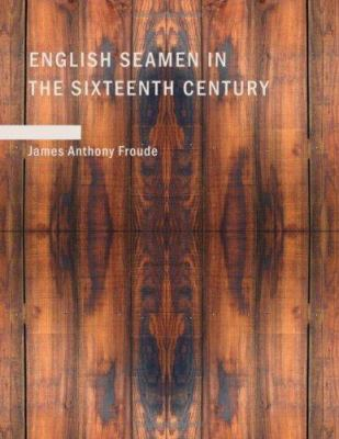 English Seamen in the Sixteenth Century 9781434654083
