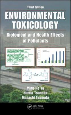 Environmental Toxicology: Biological and Health Effects of Pollutants, Second Edition Ming-Ho Yu and Humio Tsunoda