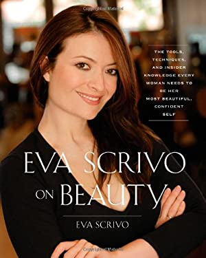 Eva Scrivo on Beauty: The Tools, Techniques, and Insider Knowledge Every Woman Needs to Be Her Most Beautiful, Confident Self 9781439164716