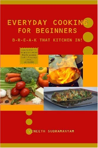 Everyday Cooking for Beginners: Break That Kitchen In! 9781430309932