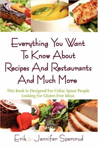 Everything You Want to Know about Recipes and Restaurants and Much More: This Book Is Designed for Celiac Sprue People Looking for Gluten Free Ideas 9781434360342