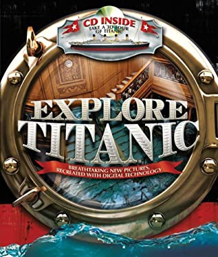Explore Titanic: Breathtaking New Pictures, Recreated with Digital Technology [With CDROM] 9781438071596