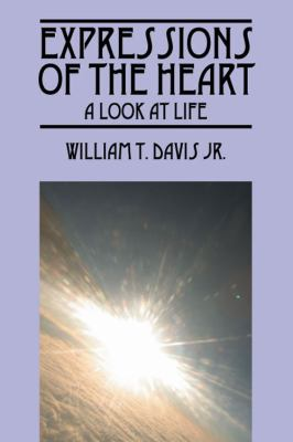 Expressions of the Heart: A Look at Life 9781432755263