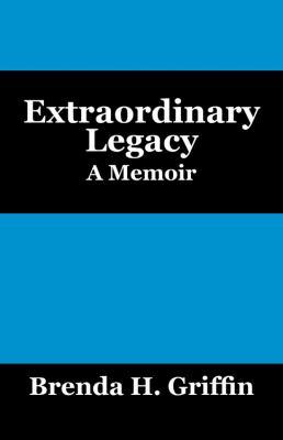 Extraordinary Legacy: A Memoir 9781432760113