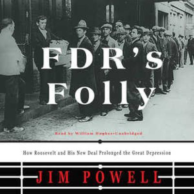 FDR's Folly: How Roosevelt and His New Deal Prolonged the Great Depression 9781433213427