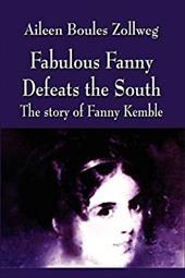 Fabulous Fanny Defeats the South: The Story of Fanny Kemble - Boules Zollweg, Aileen