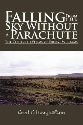 Falling from the sky without a parachute the collected poems of