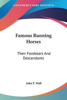 Famous Running Horses: Their Forebears and Descendants