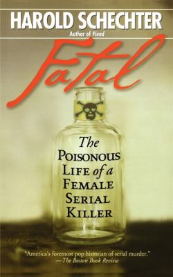 Fatal: The Poisonous Life of a Female Serial Killer 9781439182642