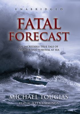 Fatal Forecast: An Incredible True Tale of Disaster and Survival at Sea 9781433200526