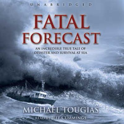 Fatal Forecast: An Incredible True Story of Disaster and Survival at Sea 9781433200540