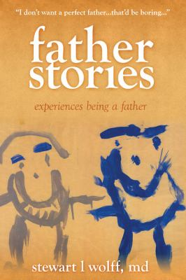 Father Stories: Experiences Being a Father 9781432739317