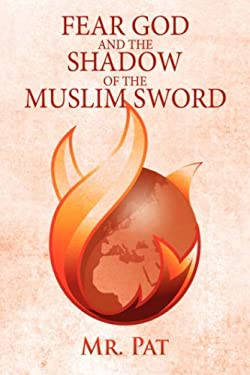 Fear God and the Shadow of the Muslim Sword 9781434394613