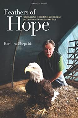 Feathers of Hope: Pete Dubacher, the Berkshire Bird Paradise, and the Human Connection with Birds 9781438432915