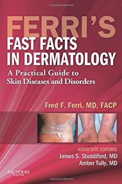 Ferri's Fast Facts in Dermatology: A Practical Guide to Skin Diseases and Disorders 9781437708479