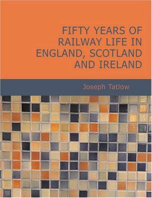 Fifty Years of Railway Life in England Scotland and Ireland 9781434628923