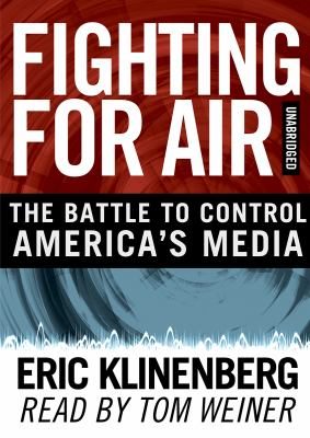 Fighting for Air: The Battle to Control America's Media 9781433213311