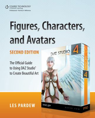 Figures, Characters and Avatars: The Official Guide to Using Daz Studio to Create Beautiful Art 9781435461208