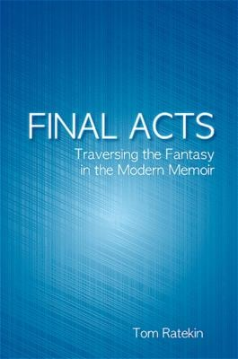 Final Acts: Traversing the Fantasy in the Modern Memoir 9781438427294
