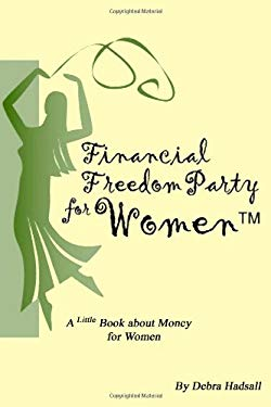 Financial Freedom Party for Women: A Little Book about Money for Women 9781430329961