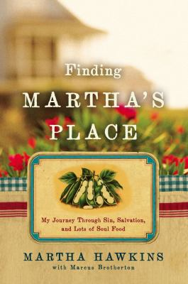 Finding Martha's Place: My Journey Through Sin, Salvation, and Lots of Soul Food 9781439137819