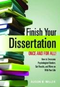 Finish Your Dissertation Once and for All!: How to Overcome Psychological Barriers, Get Results, and Move on with Your Life 9781433804151