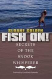 Fish On!: Secrets of the Snook Whisperer 6541521