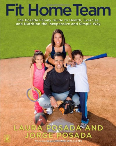 Fit Home Team: The Posada Family Guide to Health, Exercise, and Nutrition the Inexpensive and Simple Way 9781439109311