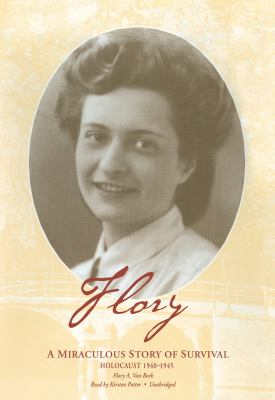 Flory: A Miraculous Story of Survival: Holocaust 1940-1945 9781433225451