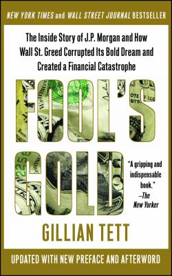 Fool's Gold: The Inside Story of J.P. Morgan and How Wall Street Greed Corrupted Its Bold Dream and Created a Financial Catastrophe 9781439100134