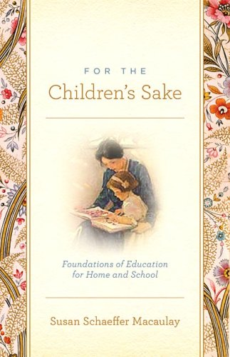 For the Children's Sake: Foundations of Education for Home and School 9781433506956