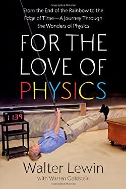 For the Love of Physics: From the End of the Rainbow to the Edge of Time: A Journey Through the Wonders of Physics 9781439108277