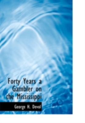 Forty Years a Gambler on the Mississippi 9781437508529