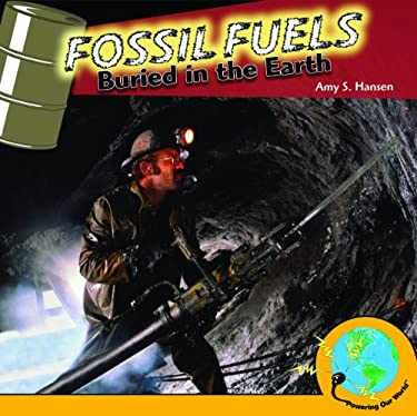 Fossil Fuels: Buried in the Earth 9781435893252