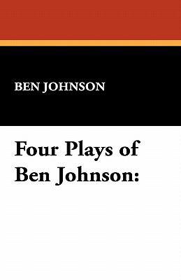 Four Plays of Ben Jonson 9781434467478
