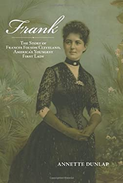Frank: The Story of Frances Folsom Cleveland, America's Youngest First Lady 9781438428178