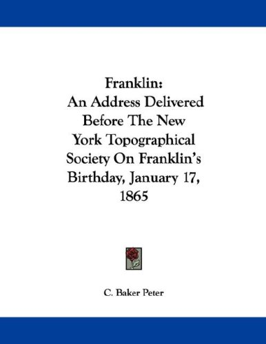 Franklin: An Address Delivered Before the New York Topographical Society on Franklin's Birthday, January 17, 1865