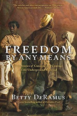 Freedom by Any Means: True Stories of Cunning and Courage on the Underground Railroad 9781439126752