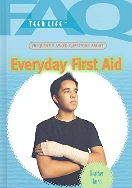 Frequently Asked Questions about Everyday First Aid 9781435853263