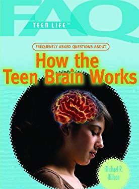 Frequently Asked Questions about How the Teen Brain Works 9781435853249