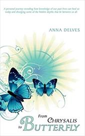 From Chrysalis to Butterfly: A Personal Journey Revealing How Knowledge of Our Past Lives Can Heal Us Today and Divulging Some of